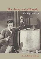 Film, theory and philosophy : the key thinkers