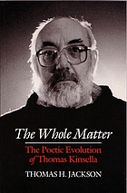 The whole matter : the poetic evolution of Thomas Kinsella