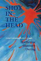 Shot in the head : a sister's memoir a brother's struggle