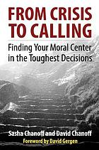 From crisis to calling : finding your moral center in the toughest decisions