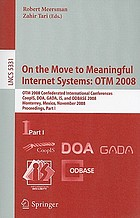 On the Move to Meaningful Internet Systems: OTM 2008 : OTM 2008 Confederated International Conferences, CoopIS, DOA, GADA, IS, and ODBASE 2008, Monterrey, Mexico, November 9-14, 2008, Proceedings, Part I