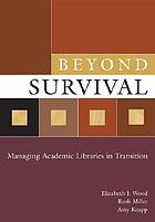 Beyond survival : managing academic libraries in transition