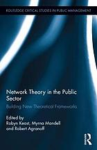 Network theory in the public sector : building new theoretical frameworks