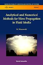 Analytical and numerical methods for wave propagation in fluid media