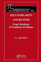 Self-similarity and beyond : exact solutions of nonlinear problems