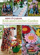 Knit-and-crochet garden : bring a little outside in : 36 projects inspired by flowers, butterflies, birds, and bees