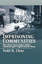 Imprisoning communities : how mass incarceration makes disadvantagetad neighborhoods worse