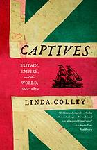 Captives : Britain, Empire, and the World, 1600-1850