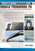 Project planning and control using Oracle Primavera P6 versions 8.1, 8.2 & 8.3 Professional Client & Optional Client : planning and progressing project schedules with and without roles and resources in an established database