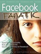 Facebook fanatic : explode your popularity, buzz your band and secure your privacy on Facebook