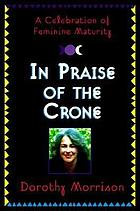 In praise of the crone : a celebration of feminine maturity