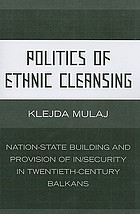 Politics of ethnic cleansing : nation-state building and provision of in/security in twentieth-century Balkans