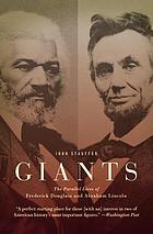 Giants : the parallel lives of Frederick Douglass & Abraham Lincoln