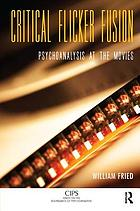 Critical flicker fusion : psychoanalysis at the movies