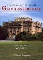 The country houses of Gloucestershire / 2, 1660-1830.