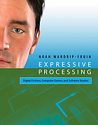 Expressive processing : digital fictions, computer games, and software studies