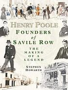 Henry Poole - founders of Savile Row : the making of a legend