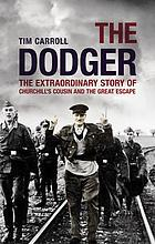 The dodger : the extraordinary story of Churchill's cousin and the Great Escape
