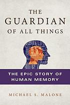 The guardian of all things : the epic story of human memory