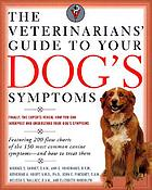 The veterinarians' guide to your dog's symptoms : your pet can't speak, but its symptoms can!