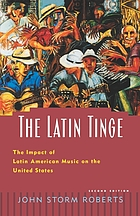 The Latin tinge : the impact of Latin American music on the United States