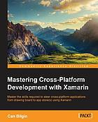 Mastering cross-platform development with Xamarin : master the skills required to steer cross-platform applications from drawing board to app store(s) using Xamarin