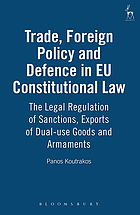 Trade, foreign policy, and defence in EU constitutional law : the legal regulation of sanctions, exports of dual-use goods and armaments