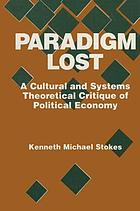 Paradigm lost : a cultural and systems theoretical critique of political economy