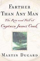 Farther than any man : the rise and fall of Captain James Cook
