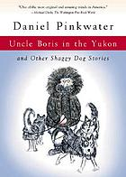 Uncle Boris in the Yukon, and other shaggy dog stories