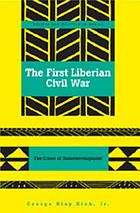 The first Liberian civil war : the crises of underdevelopment