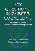 Key questions in career counseling : techniques to deliver effective career counseling services