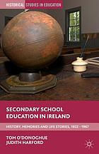 Secondary school education in Ireland : history, memories and life stories, 1922-1967
