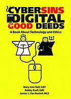 Cybersins and digital good deeds : a book about technology and ethics