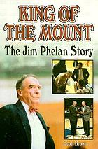 King of the Mount : the Jim Phelan story