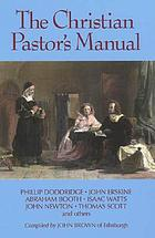 The Christian pastor's manual : a selection of tracts on the duties, difficulties, and encouragements of the Christian ministry