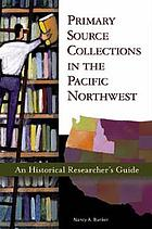 Primary source collections in the Pacific Northwest : an historical researcher's guide
