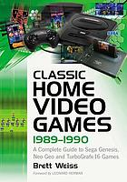Classic home video games, 1989-1990 : a complete guide to Sega Genesis, Neo Geo and TurboGrafx-16 games