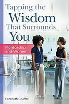 Tapping the Wisdom that Surrounds You : Mentorship and Women