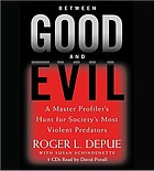 Between good and evil : [a master profiler's hunt for society's most violent predators]