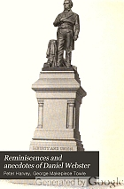 Reminiscences and anecdotes of Daniel Webster,