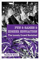 Fun & games & higher education : the lonely crowd revisited