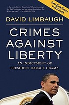 Crimes against liberty : an indictment of President Barack Obama