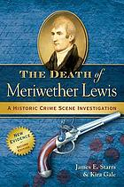 The death of Meriwether Lewis : a historic crime scene investigation