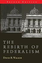 The rebirth of Federalism : slouching toward Washington