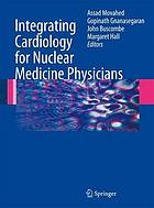 Integrating cardiology for nuclear medicine physicians : a guide to nuclear medicine physicians