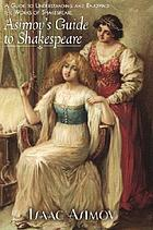Asimov's guide to Shakespeare : a guide to understanding and enjoying the works of Shakespeare