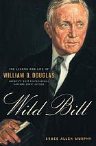 Wild Bill : the legend and life of William O. Douglas