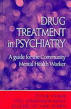 Drug treatment in psychiatry : a guide for the community mental health worker