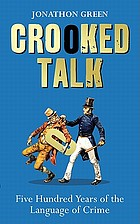 Crooked talk : five hundred years of the language of crime
